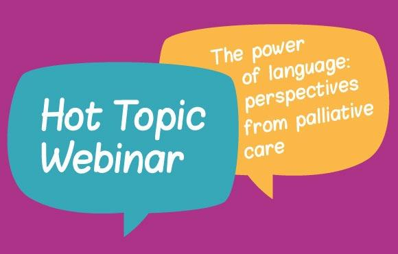 Hot Topic Webinar: The Power of Language: Perspectives from Palliative Care