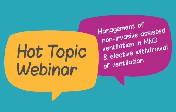 Hot Topic Webinar - Management of NIV in MND & elective withdrawal of ventilation